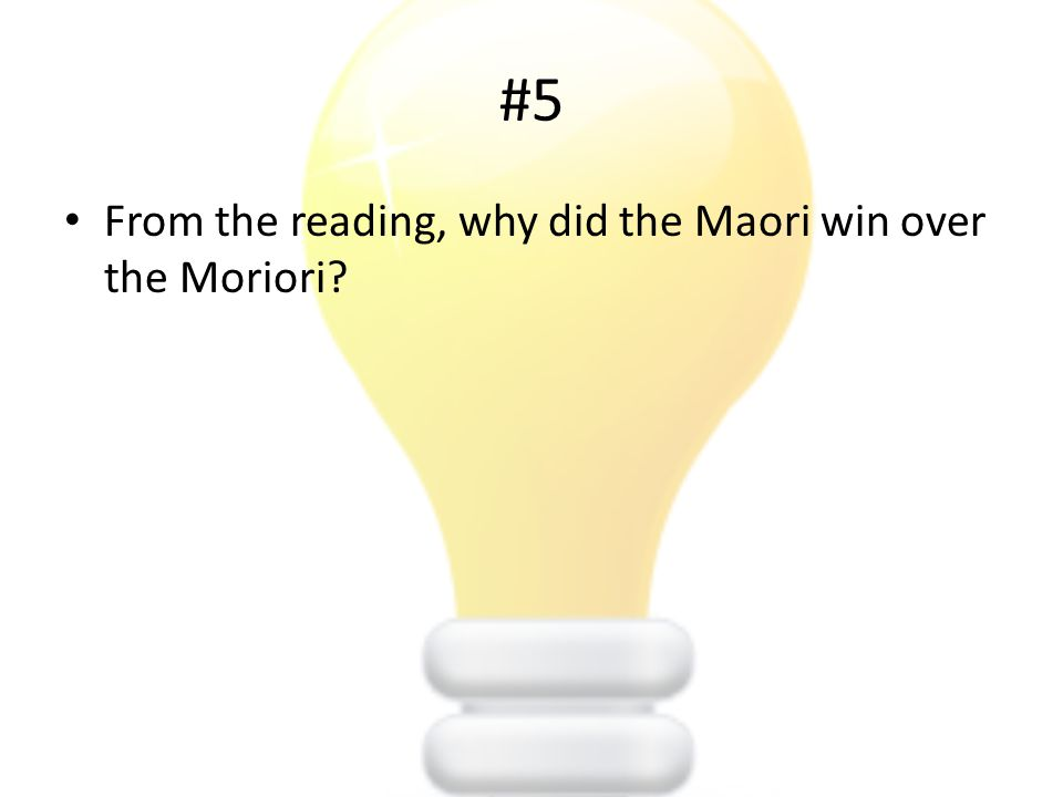 #5 From the reading, why did the Maori win over the Moriori