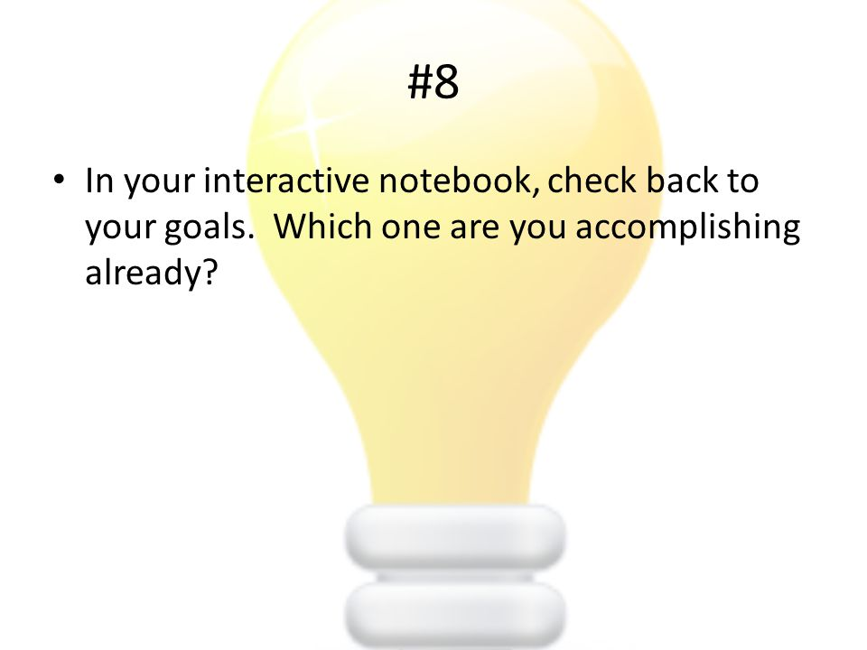 #9 Of your goals, which one are you not accomplishing right now and need to work harder on?