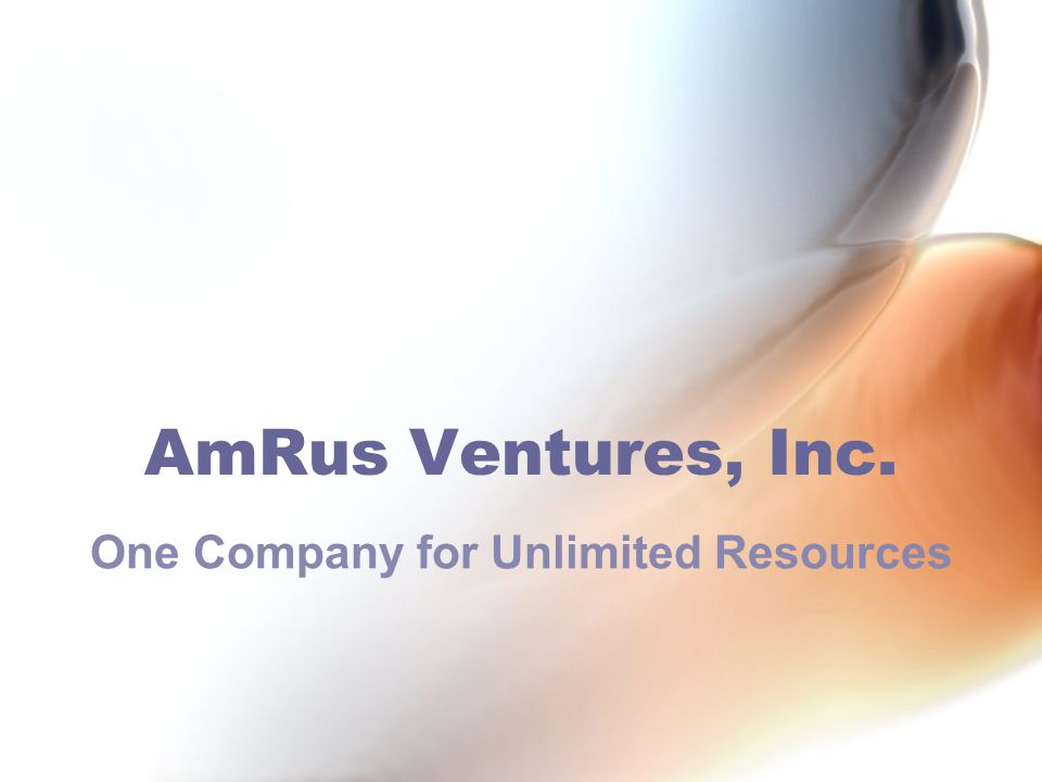 AmRus Ventures, Inc. One Company for Unlimited Resources