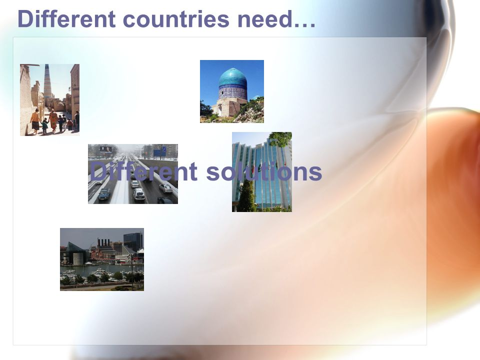 Different countries need… Different solutions