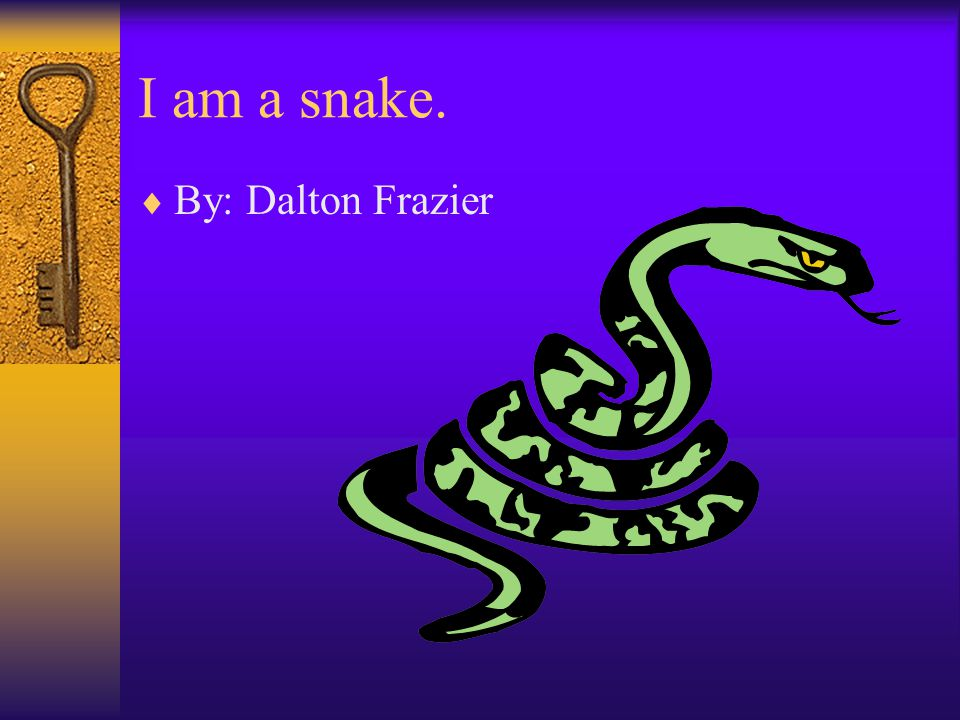 I am a snake.  By: Dalton Frazier