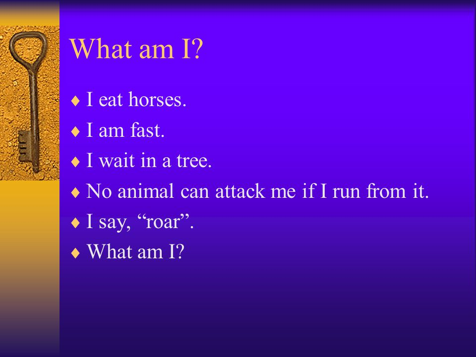 What am I.  I eat horses.  I am fast.  I wait in a tree.