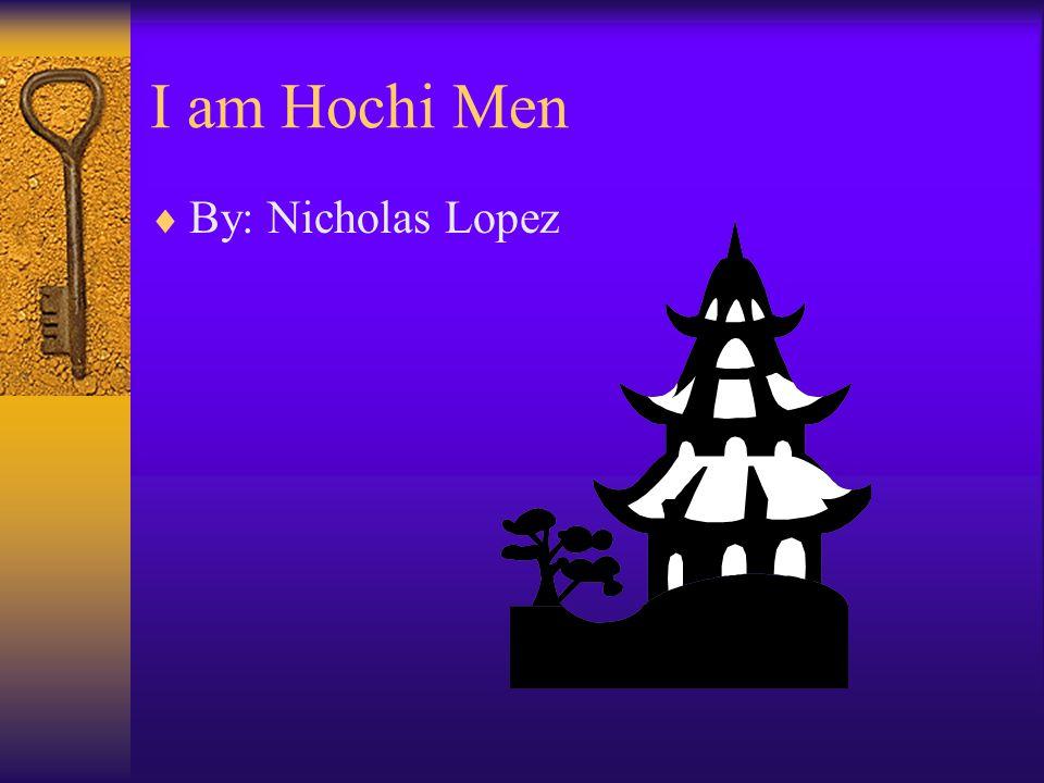 I am Hochi Men  By: Nicholas Lopez