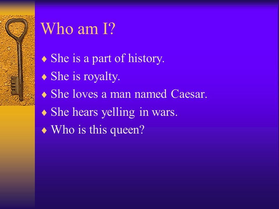 Who am I.  She is a part of history.  She is royalty.