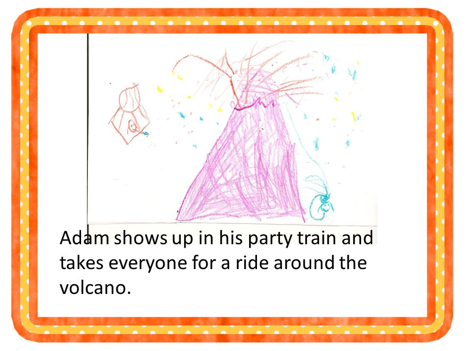 Adam shows up in his party train and takes everyone for a ride around the volcano.