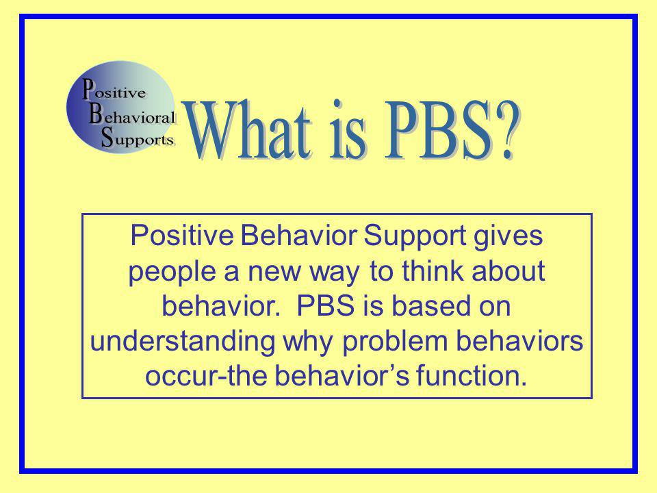 Positive Behavior Support gives people a new way to think about behavior.