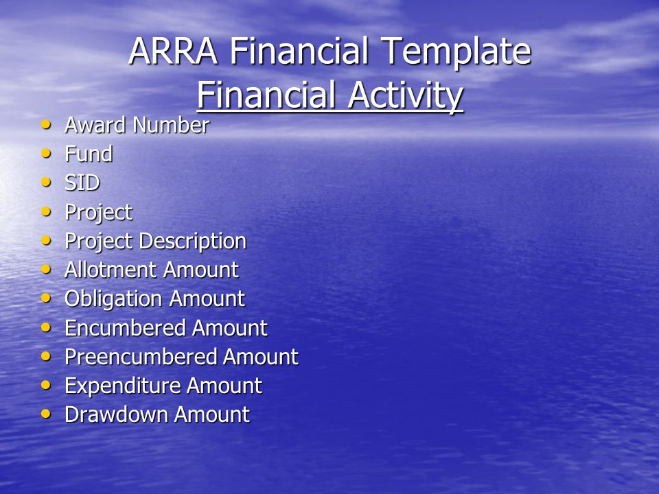 ARRA Financial Template Financial Activity Award Number Award Number Fund Fund SID SID Project Project Project Description Project Description Allotment Amount Allotment Amount Obligation Amount Obligation Amount Encumbered Amount Encumbered Amount Preencumbered Amount Preencumbered Amount Expenditure Amount Expenditure Amount Drawdown Amount Drawdown Amount