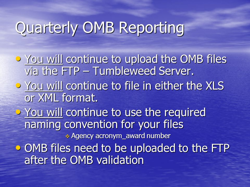 Quarterly OMB Reporting You will continue to upload the OMB files via the FTP – Tumbleweed Server.