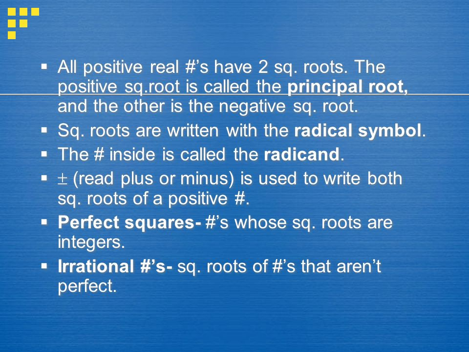  All positive real #'s have 2 sq. roots.