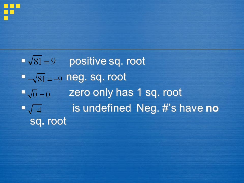  positive sq. root  neg. sq. root  zero only has 1 sq.