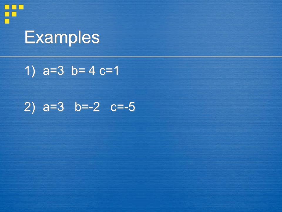 Examples 1)a=3 b= 4 c=1 2)a=3 b=-2 c=-5 1)a=3 b= 4 c=1 2)a=3 b=-2 c=-5