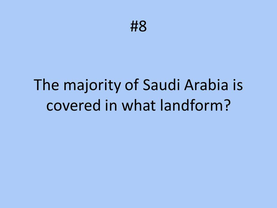 #8 The majority of Saudi Arabia is covered in what landform?