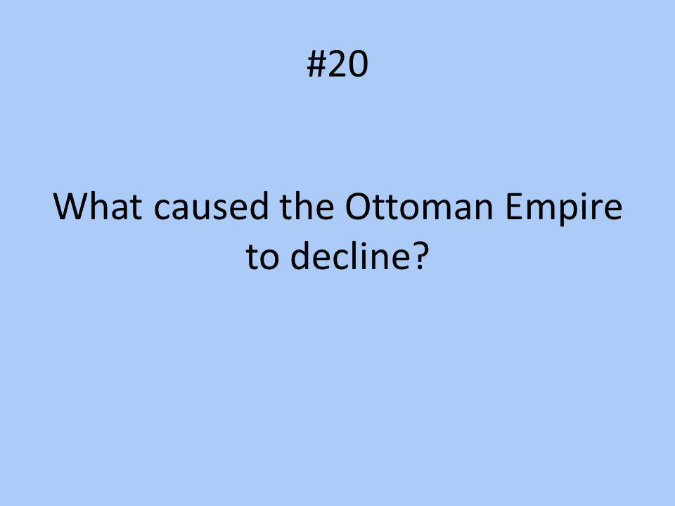 #20 What caused the Ottoman Empire to decline?