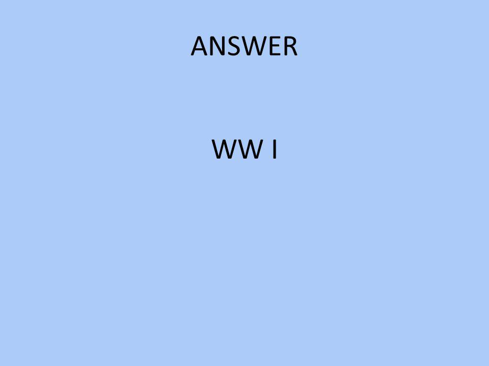 ANSWER WW I