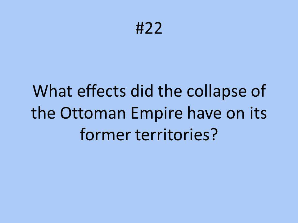 #22 What effects did the collapse of the Ottoman Empire have on its former territories?