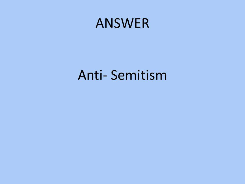 ANSWER Anti- Semitism