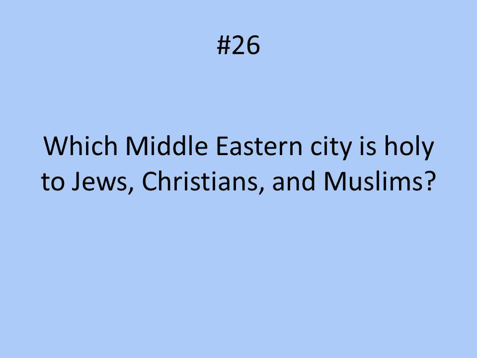 #26 Which Middle Eastern city is holy to Jews, Christians, and Muslims?