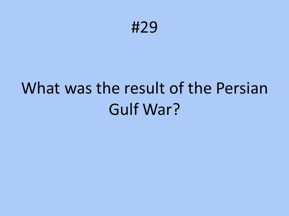 #29 What was the result of the Persian Gulf War?