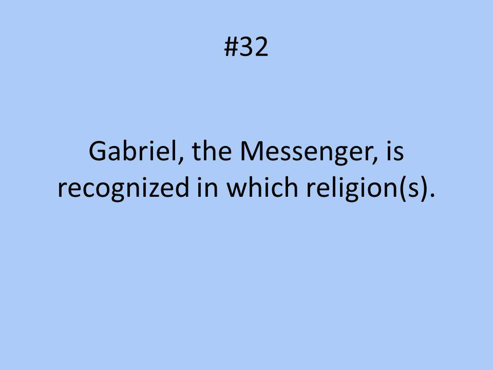 #32 Gabriel, the Messenger, is recognized in which religion(s).