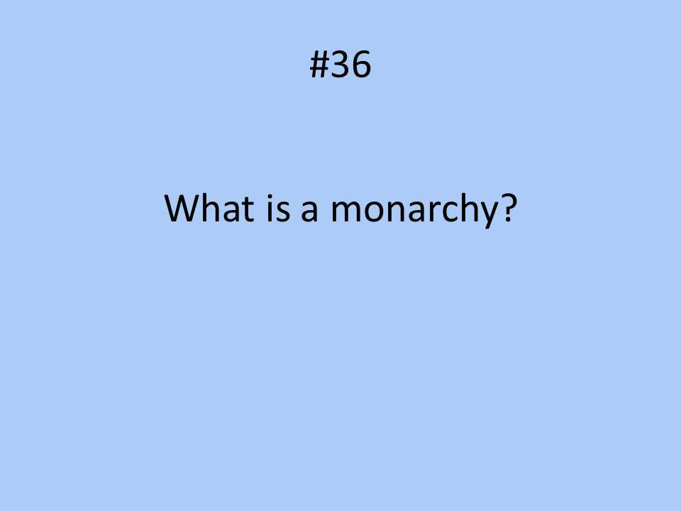 #36 What is a monarchy?