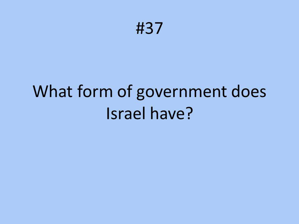 #37 What form of government does Israel have?