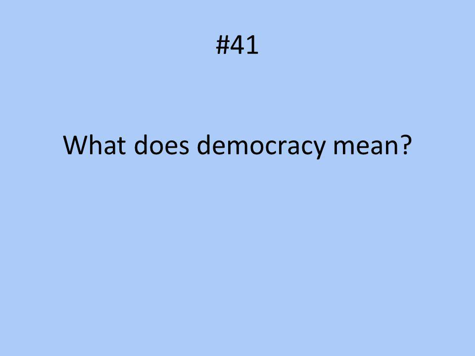 #41 What does democracy mean?