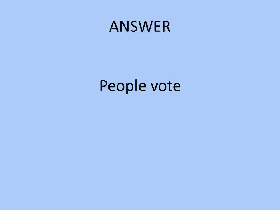 ANSWER People vote
