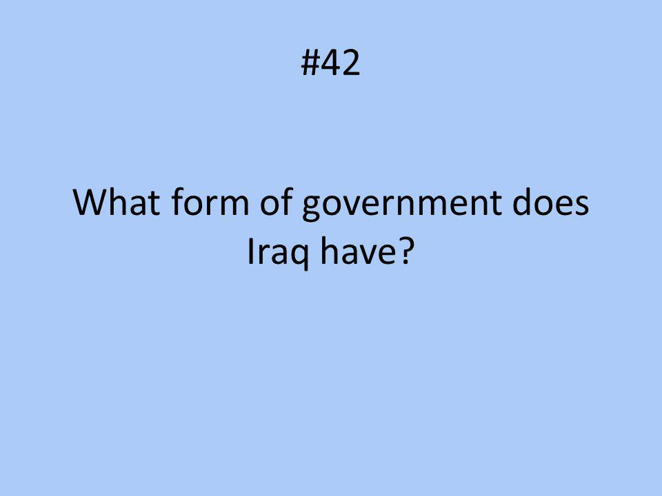 #42 What form of government does Iraq have?