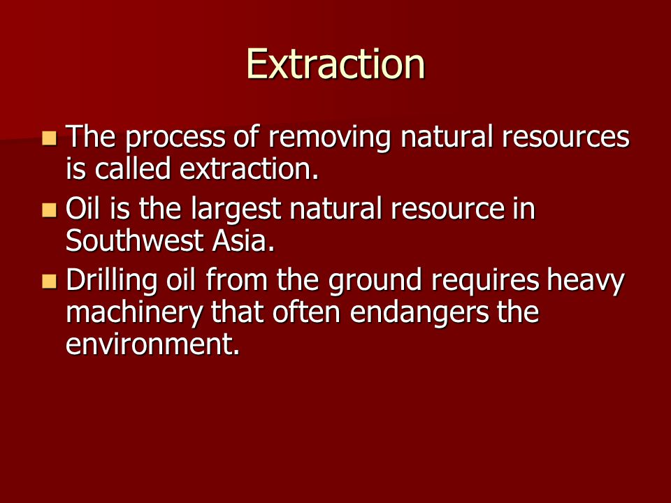 Extraction The process of removing natural resources is called extraction.