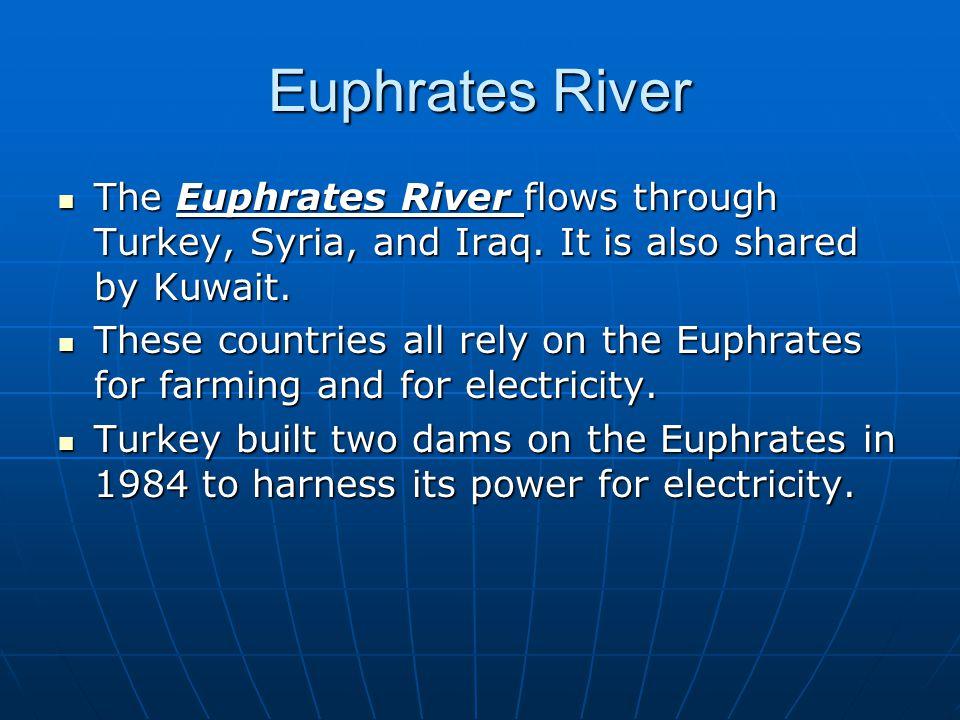 Euphrates River The Euphrates River flows through Turkey, Syria, and Iraq.
