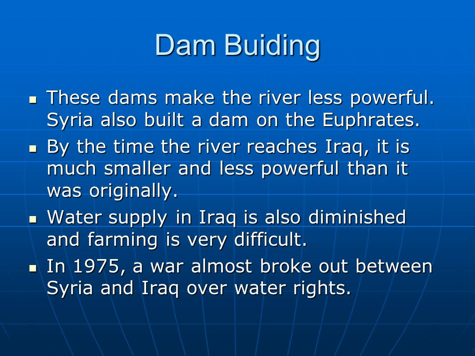 Dam Buiding These dams make the river less powerful.