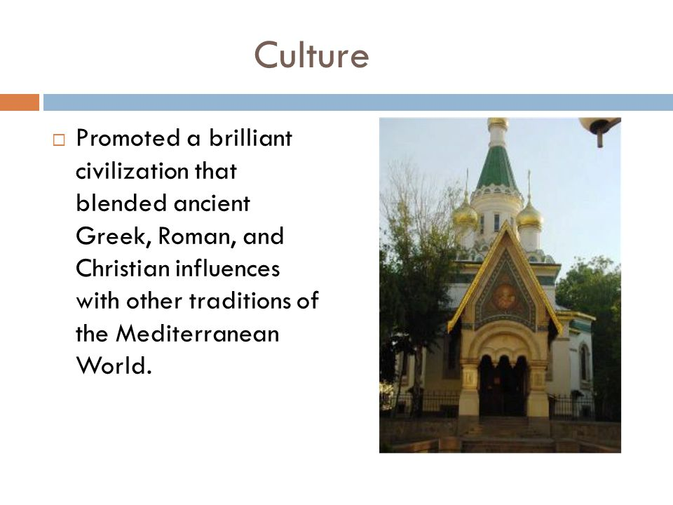 Culture  Promoted a brilliant civilization that blended ancient Greek, Roman, and Christian influences with other traditions of the Mediterranean Wor