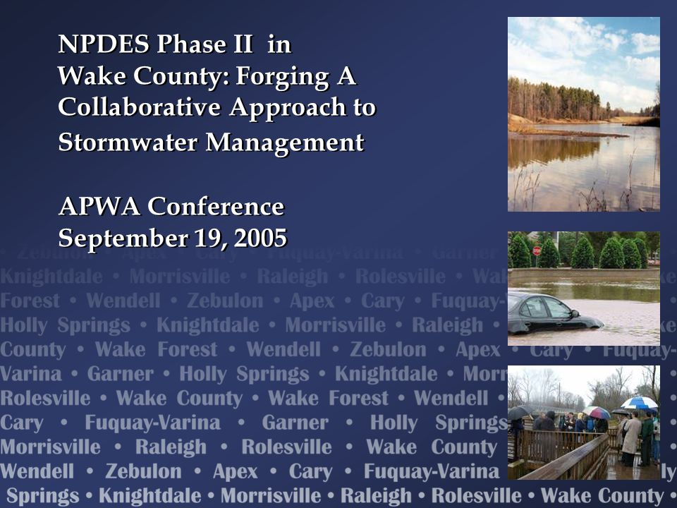 NPDES Phase II in Wake County: Forging A Collaborative Approach to Stormwater Management APWA Conference September 19, 2005