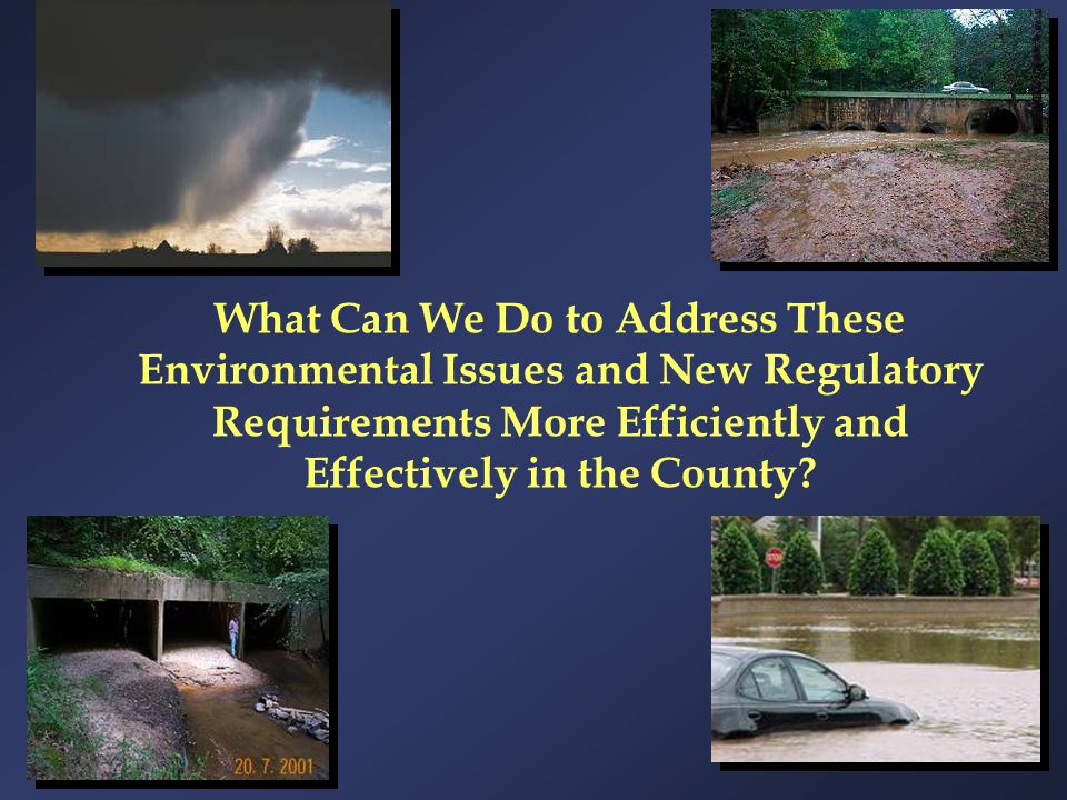 What Can We Do to Address These Environmental Issues and New Regulatory Requirements More Efficiently and Effectively in the County?