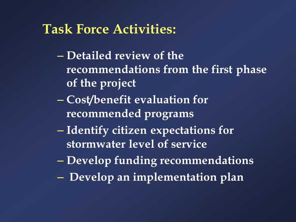 Task Force Activities: – Detailed review of the recommendations from the first phase of the project – Cost/benefit evaluation for recommended programs