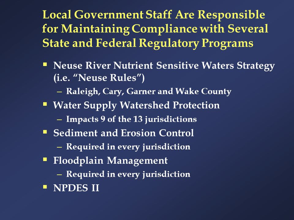 Local Government Staff Are Responsible for Maintaining Compliance with Several State and Federal Regulatory Programs  Neuse River Nutrient Sensitive