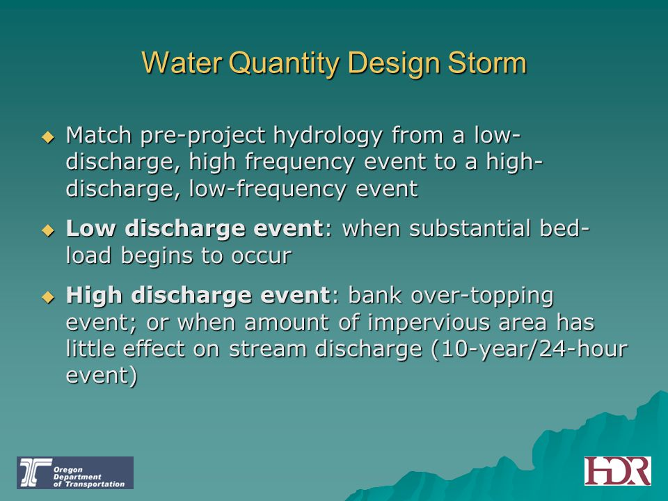 Water Quantity Design Storm  Match pre-project hydrology from a low- discharge, high frequency event to a high- discharge, low-frequency event  Low