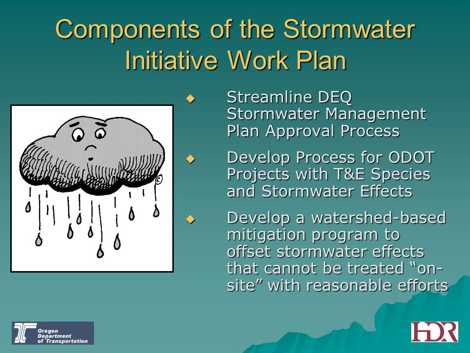 Components of the Stormwater Initiative Work Plan  Streamline DEQ Stormwater Management Plan Approval Process  Develop Process for ODOT Projects wit