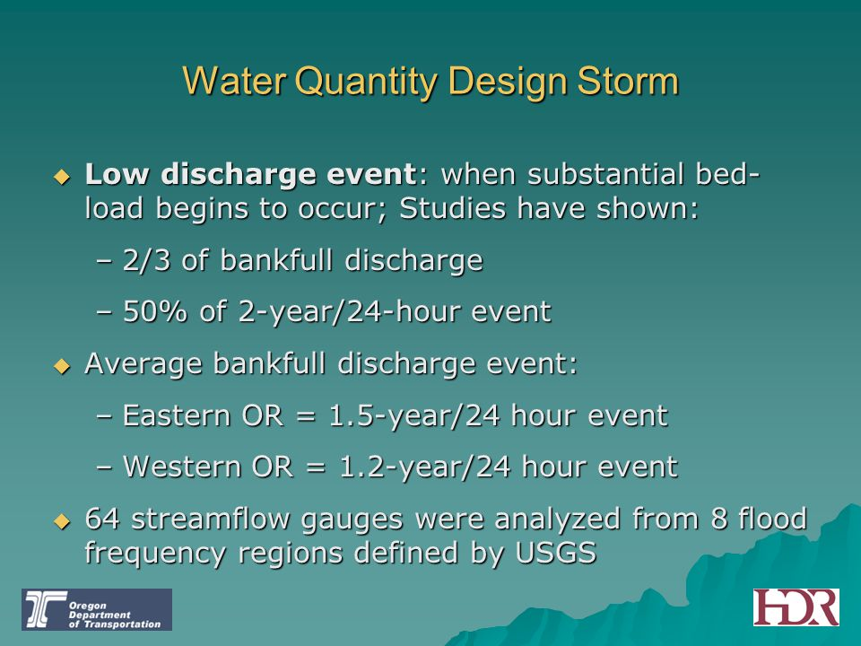 Water Quantity Design Storm  Low discharge event: when substantial bed- load begins to occur; Studies have shown: –2/3 of bankfull discharge –50% of