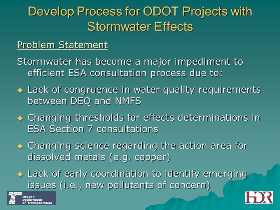 Develop Process for ODOT Projects with Stormwater Effects Problem Statement Stormwater has become a major impediment to efficient ESA consultation pro