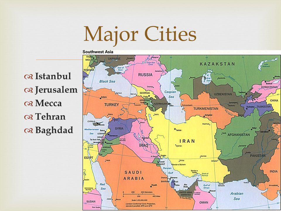  Major Cities  Istanbul  Jerusalem  Mecca  Tehran  Baghdad