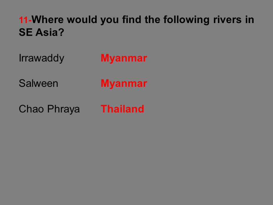 11-Where would you find the following rivers in SE Asia.