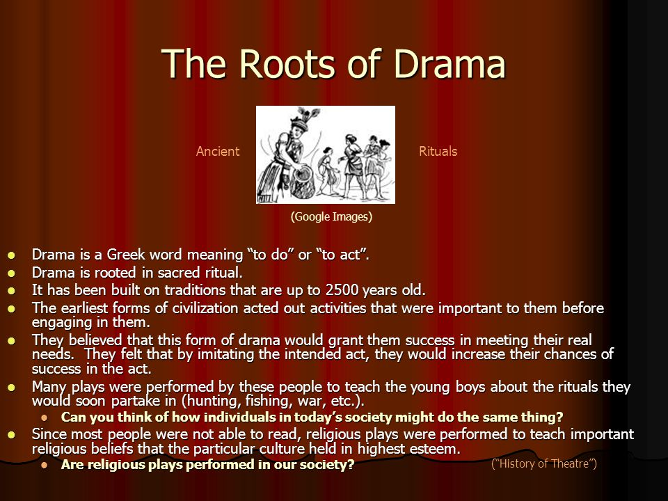 "The Roots of Drama Drama is a Greek word meaning ""to do"" or ""to act"". Drama is a Greek word meaning ""to do"" or ""to act"". Drama is rooted in sacred rit"