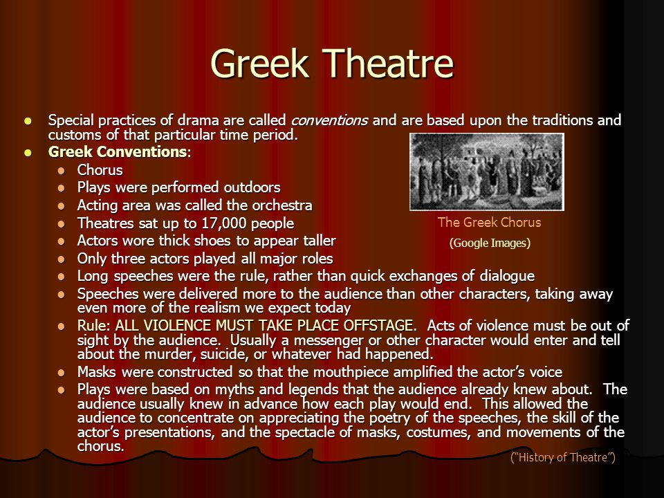 Greek Theatre Special practices of drama are called conventions and are based upon the traditions and customs of that particular time period. Special
