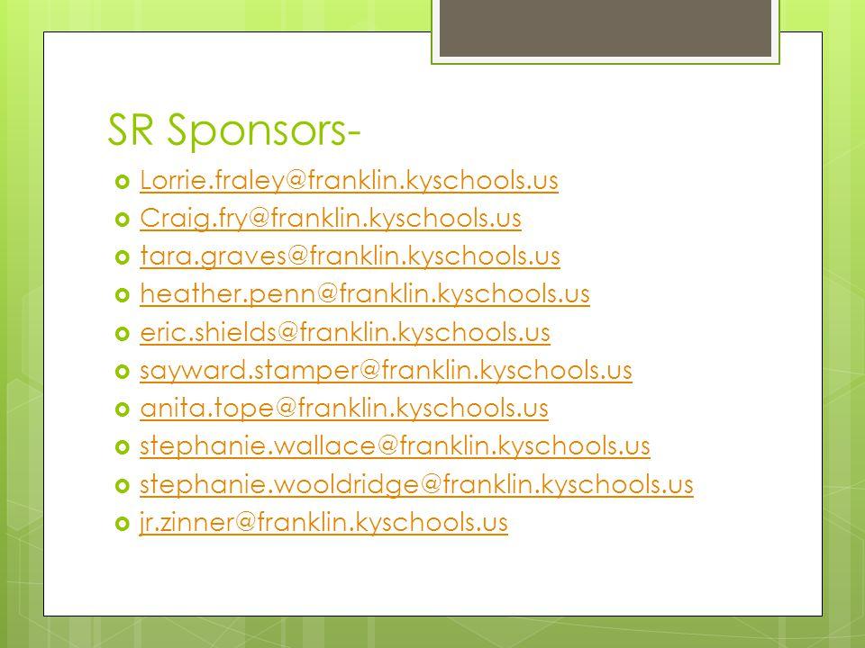 SR Sponsors-  Lorrie.fraley@franklin.kyschools.us Lorrie.fraley@franklin.kyschools.us  Craig.fry@franklin.kyschools.us Craig.fry@franklin.kyschools.