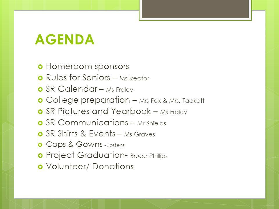 AGENDA  Homeroom sponsors  Rules for Seniors – Ms Rector  SR Calendar – Ms Fraley  College preparation – Mrs Fox & Mrs. Tackett  SR Pictures and