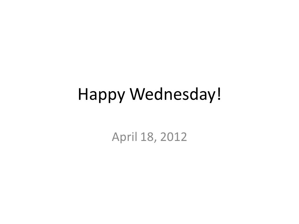 Happy Wednesday! April 18, 2012