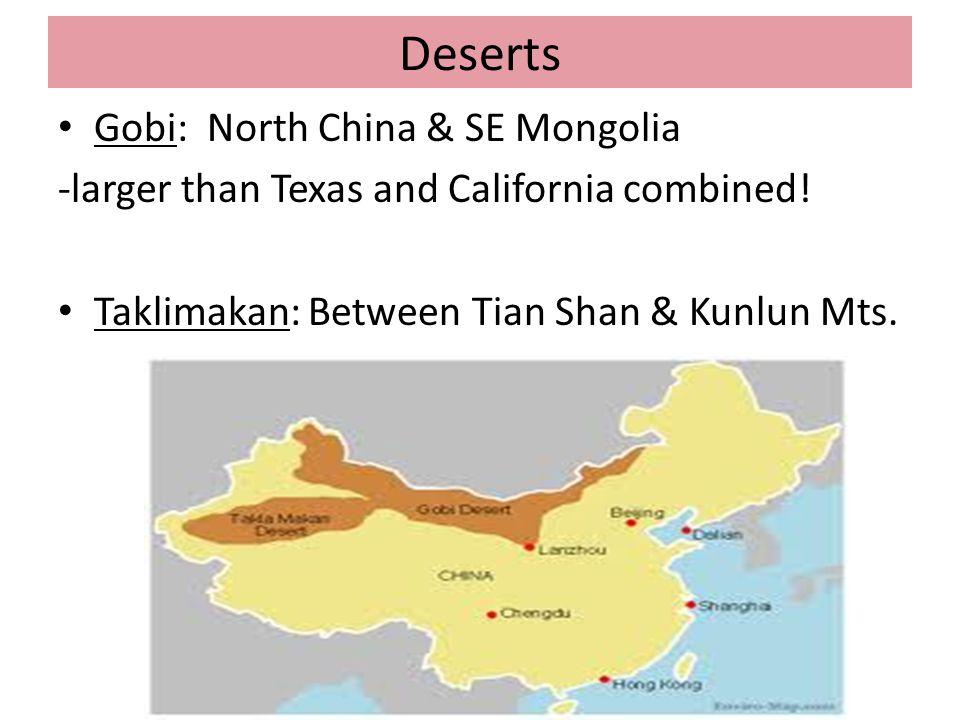 Deserts Gobi: North China & SE Mongolia -larger than Texas and California combined! Taklimakan: Between Tian Shan & Kunlun Mts.