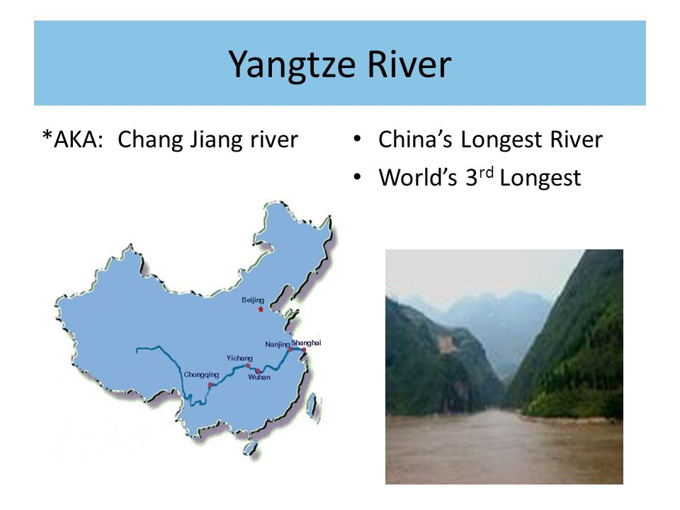 Yangtze River *AKA: Chang Jiang river China's Longest River World's 3 rd Longest