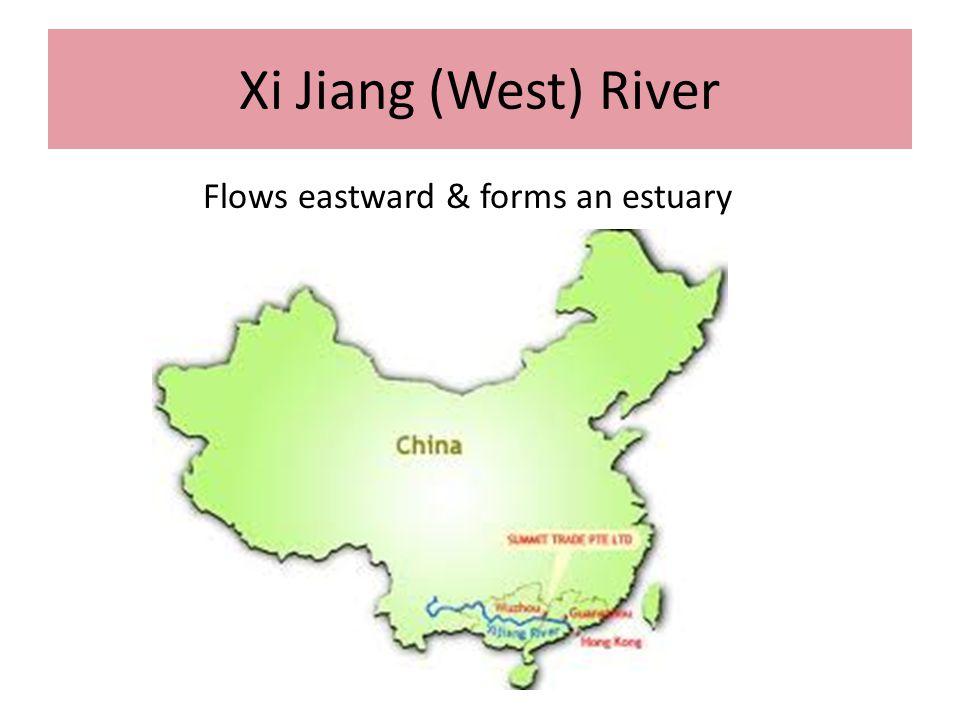Xi Jiang (West) River Flows eastward & forms an estuary